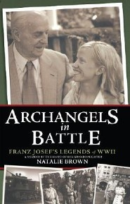 Archangels in Battle: Franz Josef's Legends of WWII  -     By: Natalie Brown