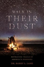 Walk in Their Dust: Retracing Trails of America's Pioneers  -     By: Barry L. Lane