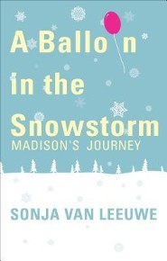 A Balloon in the Snowstorm: Madison's Journey  -     By: Sonja Van Leeuwe