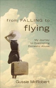 From Falling to Flying: My Journey to Overcoming Domestic Abuse  -     By: Gussie McRobert