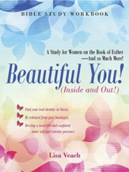 Beautiful You! (Inside and Out!): A Study for Women on the Book of Esther-And So Much More! Bible Study Workbook
