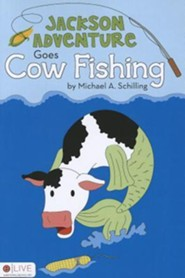 Jackson Adventure Goes Cow Fishing  -     By: Michael A. Schilling