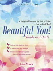 Beautiful You! (Inside and Out!): A Study for Women on the Book of Esther-And So Much More! Leader's Guide