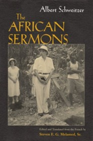 Albert Schweitzer's African Sermons  -     Edited By: Steven E.G. Melamed Sr.     Translated By: Steven E.G. Melamed Sr.     By: Albert Schweitzer