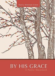 By His Grace: A Poetic Movement  -     By: Nancy Amerson-Green