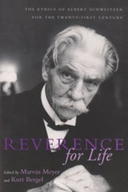 Reverence for Life: The Ethics of Albert Schweitzer for the Twenty-First Century  -     Edited By: Marvin Meyer     By: Marvin Meyer(ED.)