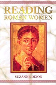 Reading Roman Women: Sources, Genres and Real Life  -     By: Suzanne Dixon