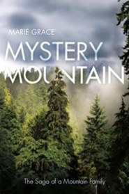 Mystery Mountain: The Saga of a Mountain Family  -     By: Marie Grace