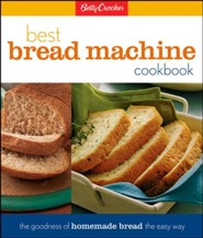 Betty Crocker's Best Bread Machine Cookbook: The Goodness of Homemade Bread the Easy Way  -     By: Betty Crocker