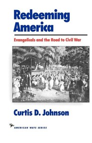 Redeeming America: Evangelicals and the Road to Civil War  -     By: Curtis D. Johnson