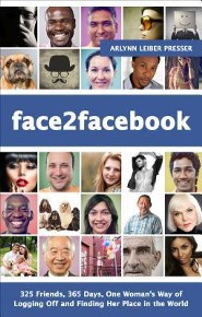 Face2facebook: 325 Friends, 365 Days, One Woman's Way of Logging Off and Finding Her Place in the World  -     By: Arlynn Leiber Presser