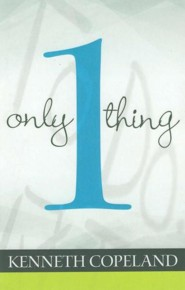 Only One Thing  -     By: Kenneth Copeland