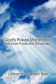 God's Power Manifested Through Poems and Testimonies  -     By: L.B. Blue