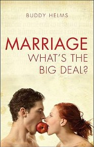 Marriage: Whats the Big Deal?  -     By: Buddy Helms