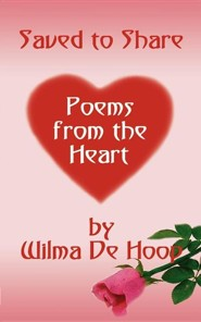 Saved to Share: Poems from the Heart  -     By: Wilma de Hoop