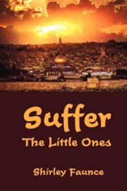 Suffer the Little Ones  -     By: Shirley Faunce