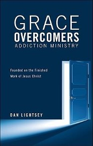 Grace Overcomers Addiction Ministry: Founded on the Finished Work of Jesus Christ  -     By: Dan Lightsey