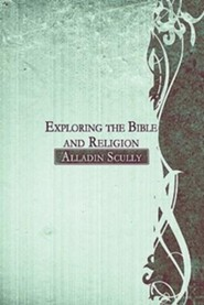 Exploring the Bible and Religion  -     By: Alladin Scully