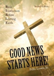 Good News Starts Here!  -     By: Felix Lewis Jr.