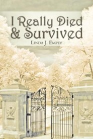 I Really Died & Survived  -     By: Linda J. Empey