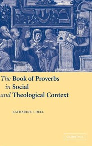 The Book of Proverbs in Social and Theological Context  -     By: Katharine J. Dell