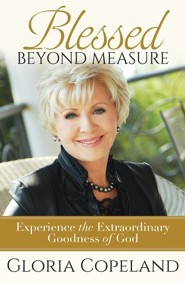Blessed Beyond Measure  -     By: Gloria Copeland