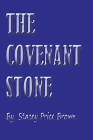 The Covenant Stone  -     By: Stacey Price Brown