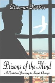 Prisons of the Mind: A Spiritual Journey to Inner Change  -     By: Grizman Parker
