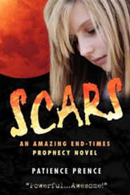 Scars: An Amazing End-Times Prophecy Novel  -     By: Patience Prence
