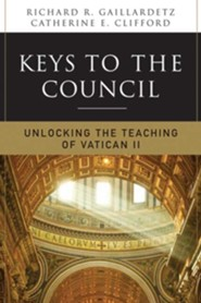 Keys to the Council: Unlocking the Teaching of Vatican II  -     By: Rick Gaillardetz, Catherine E. Clifford