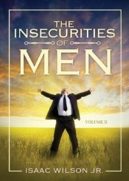 The Insecurities of Men  -     By: Isaac Wilson Jr.