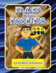 Dad Had Issues  -     By: Cynthia Gadson     Illustrated By: Maurice Lindsey