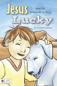 Jesus and His Imaginary Dog, Lucky  -     By: Gerald Cameron