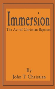 Immersion, the Act of Christian Baptism  -     By: John T. Christian
