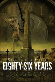 Eighty-Six Years: Mystery of a Killer  -     By: David W. Dial