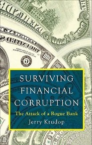 Surviving Financial Corruption: The Attack of a Rogue Bank  -     By: Jerry Krudop