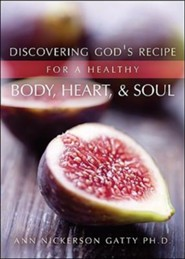 Discovering God's Recipe for a Healthy Body, Heart, and Soul  -     By: Ann Nickerson Gatty Ph.D.