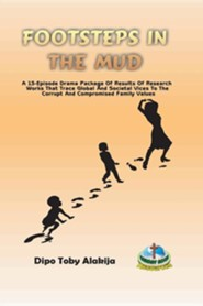 Footsteps in the Mud: A 13-Episode Drama Package  -     By: Dipo Toby Alakija