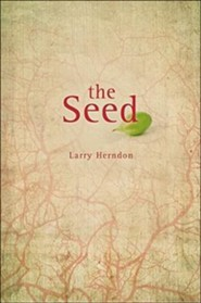 The Seed  -     By: Larry Herndon