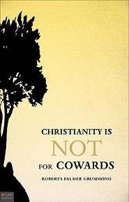 Christianity Is Not for Cowards  -     By: Roberta Palmer Grummond