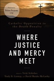 Where Justice and Mercy Meet: Catholic Opposition to the Death Penalty  -     By: David Matzko McCarthy, Trudy D. Conway, Vicki Schieber