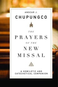 The Prayers of the New Missal: A Homiletic and Catechetical Companion  -     By: Anscar J. Chupungco OSB