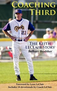 Coaching Third: The Keith LeClair Story  -     By: Bethany Bradley, Keith LeClair