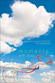Moments with God: Diaries of a Cancer Survivor  -     By: Thais Vanginhoven