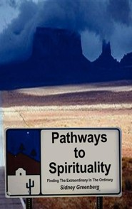 Pathways to Spirituality:: Finding the Extraordinary in the Ordinary  -     By: Sidney Greenberg