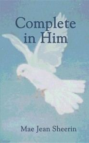 Complete in Him  -     By: Mae Jean Sheerin