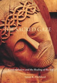 The Sacred Gaze: Contemplation and the Healing of the Self  -     By: Susan R. Pitchford