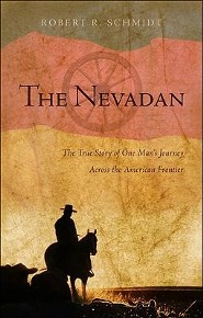 The Nevadan: The True Story of One Man's Journey Across the American Frontier  -     By: Robert R. Schmidt