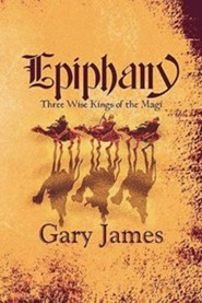 Epiphany: Three Wise Kings of the Magi  -     By: Gary James