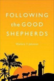 Following the Good Shepherds  -     By: Wallace F. Johnson
